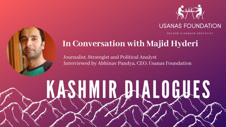 Kashmir Dialogues: Interview with Majid Hyderi, Journalist, Strategist and  Political Analyst